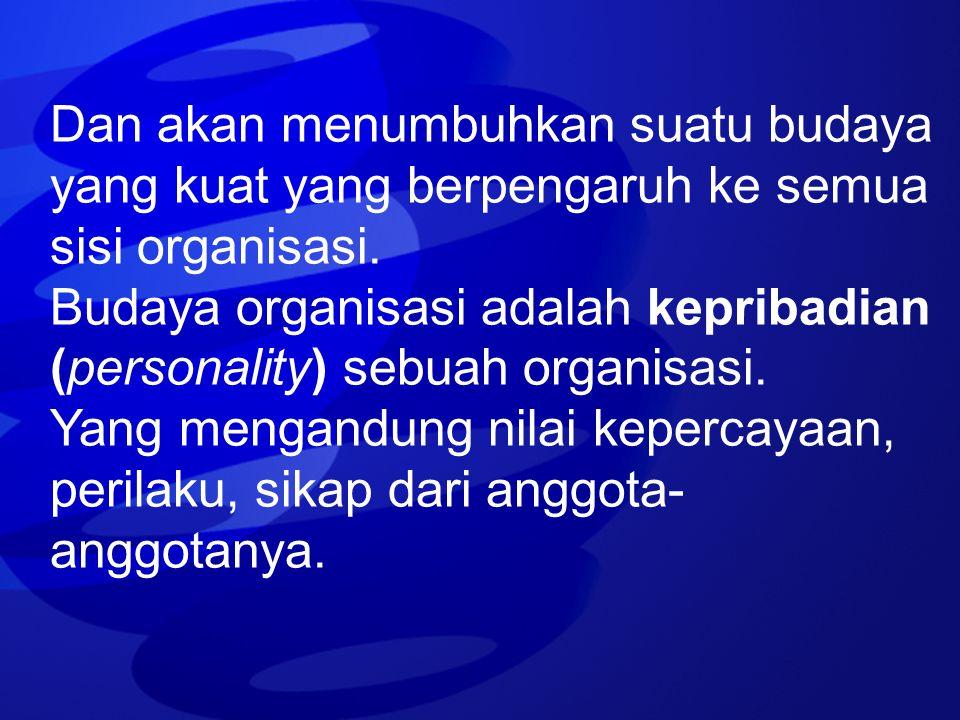 Dan akan menumbuhkan suatu budaya yang kuat yang berpengaruh ke semua sisi organisasi.