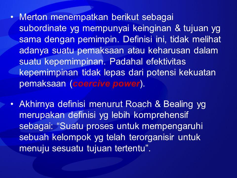 Merton menempatkan berikut sebagai subordinate yg mempunyai keinginan & tujuan yg sama dengan pemimpin. Definisi ini, tidak melihat adanya suatu pemaksaan atau keharusan dalam suatu kepemimpinan. Padahal efektivitas kepemimpinan tidak lepas dari potensi kekuatan pemaksaan (coercive power).