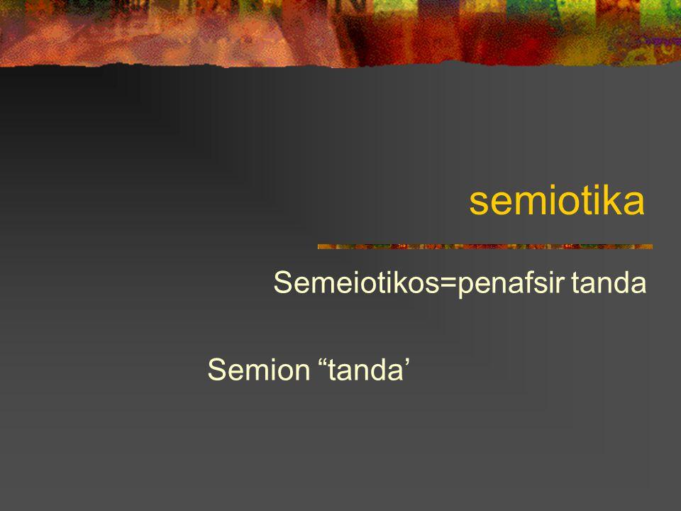 Semeiotikos=penafsir tanda Semion tanda'