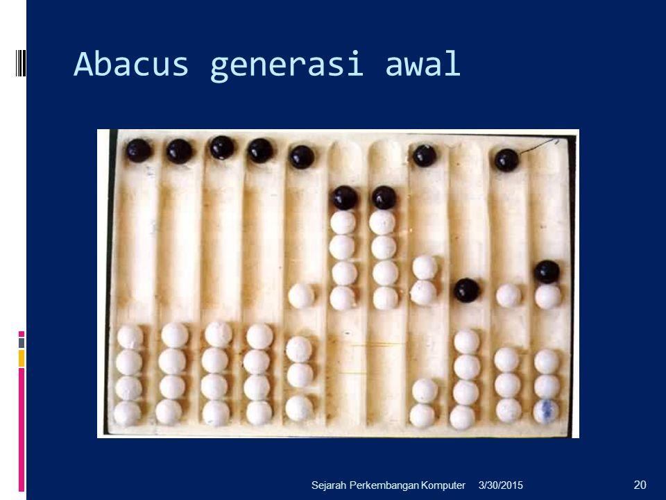 Abacus generasi awal Sejarah Perkembangan Komputer 4/8/2017