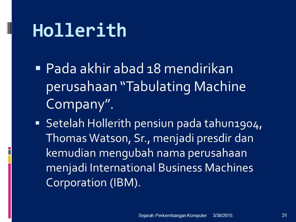 Hollerith Pada akhir abad 18 mendirikan perusahaan Tabulating Machine Company .