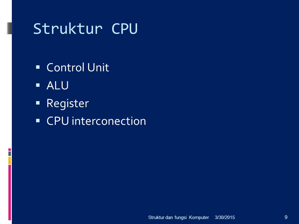 Struktur CPU Control Unit ALU Register CPU interconection