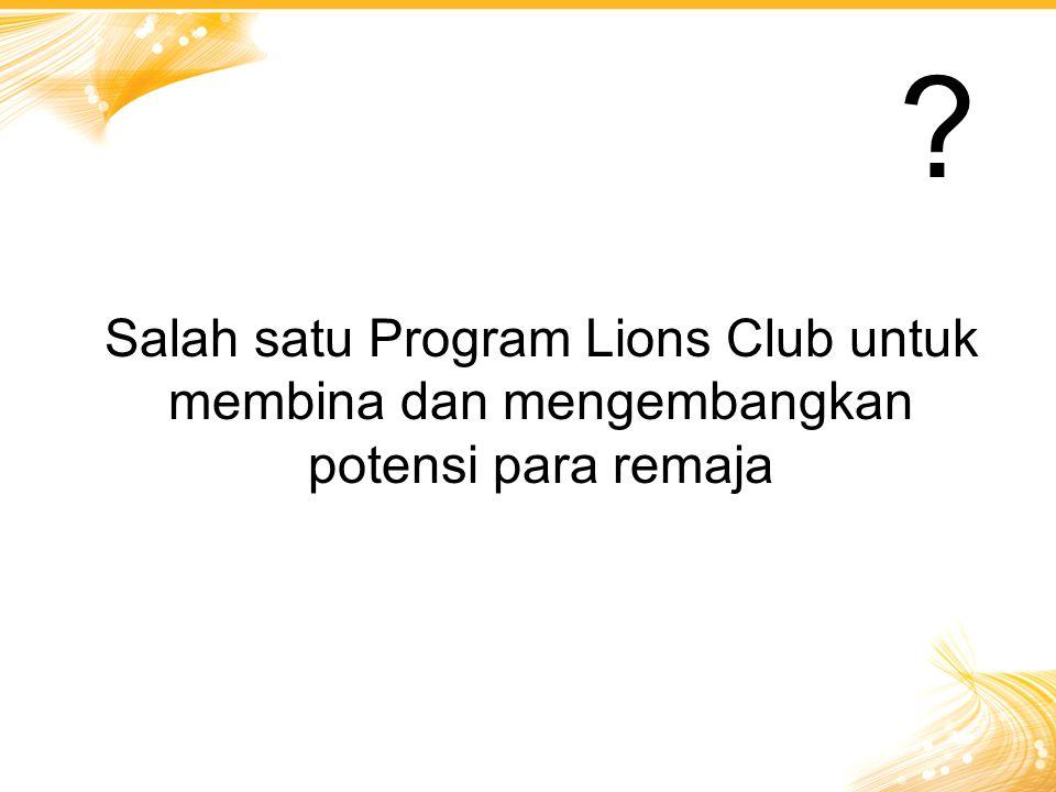 Salah satu Program Lions Club untuk membina dan mengembangkan potensi para remaja