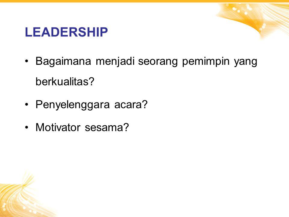 LEADERSHIP Bagaimana menjadi seorang pemimpin yang berkualitas