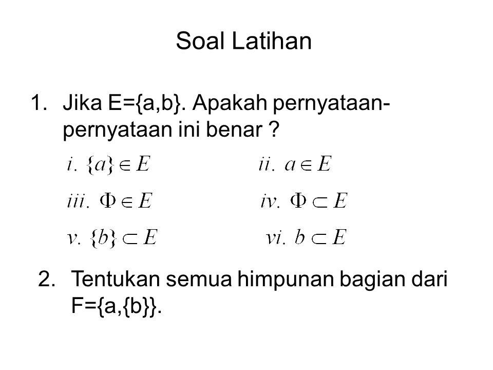 Soal Latihan Jika E={a,b}. Apakah pernyataan-pernyataan ini benar