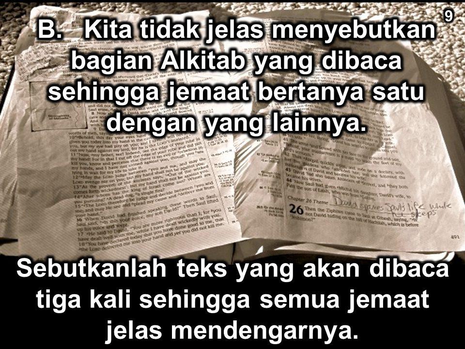 9 B. Kita tidak jelas menyebutkan bagian Alkitab yang dibaca sehingga jemaat bertanya satu dengan yang lainnya.
