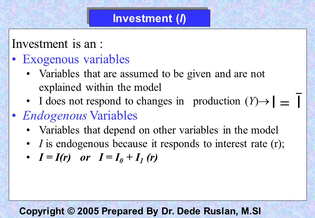 Investment is an : Exogenous variables Endogenous Variables