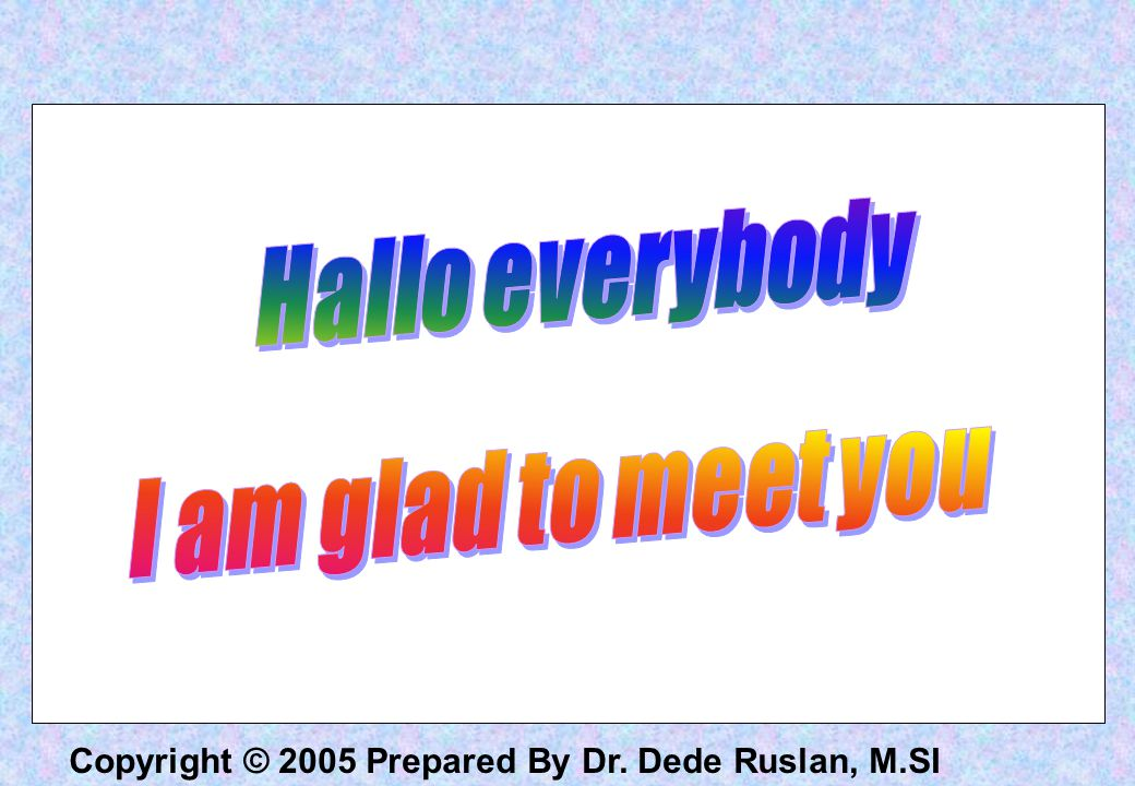 Hallo everybody I am glad to meet you