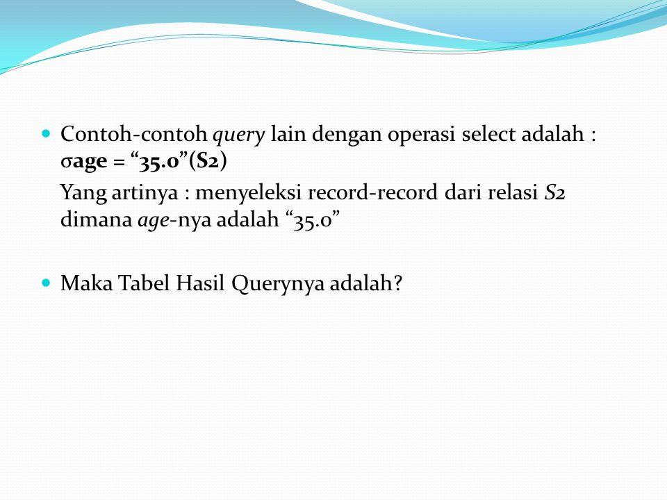 Contoh-contoh query lain dengan operasi select adalah : σage = 35