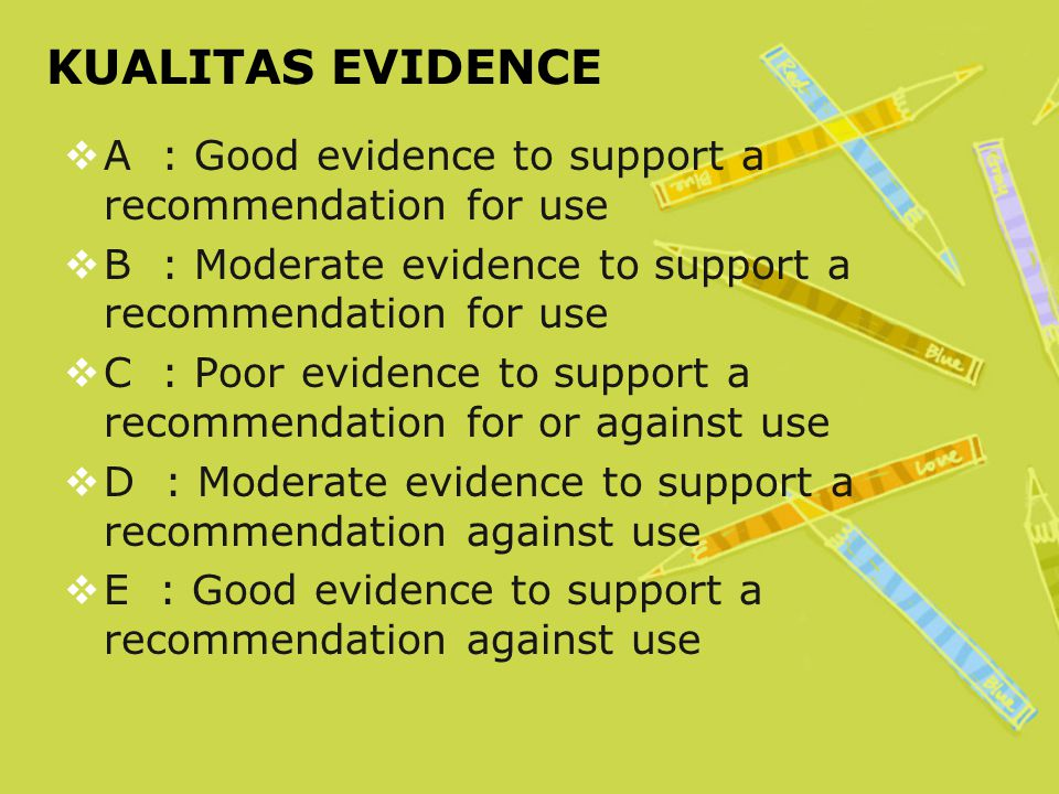 KUALITAS EVIDENCE A : Good evidence to support a recommendation for use. B : Moderate evidence to support a recommendation for use.