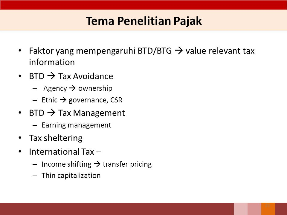 Tema Penelitian Pajak Faktor yang mempengaruhi BTD/BTG  value relevant tax information. BTD  Tax Avoidance.