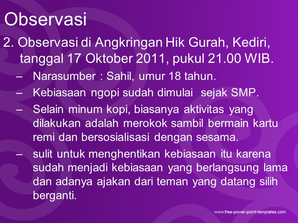 Observasi 2. Observasi di Angkringan Hik Gurah, Kediri, tanggal 17 Oktober 2011, pukul 21.00 WIB. Narasumber : Sahil, umur 18 tahun.