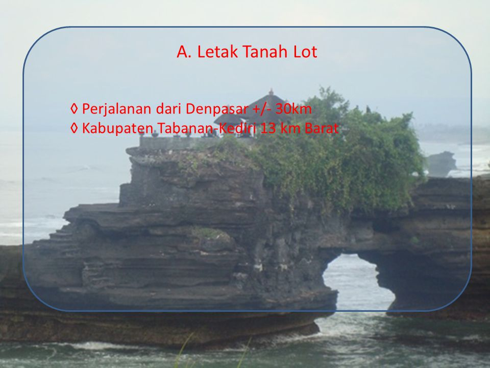 A. Letak Tanah Lot ◊ Perjalanan dari Denpasar +/- 30km