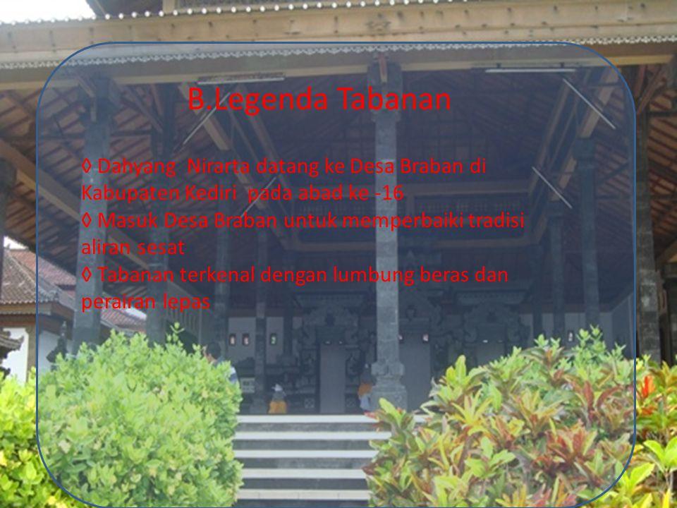 B.Legenda Tabanan ◊ Dahyang Nirarta datang ke Desa Braban di Kabupaten Kediri pada abad ke -16.
