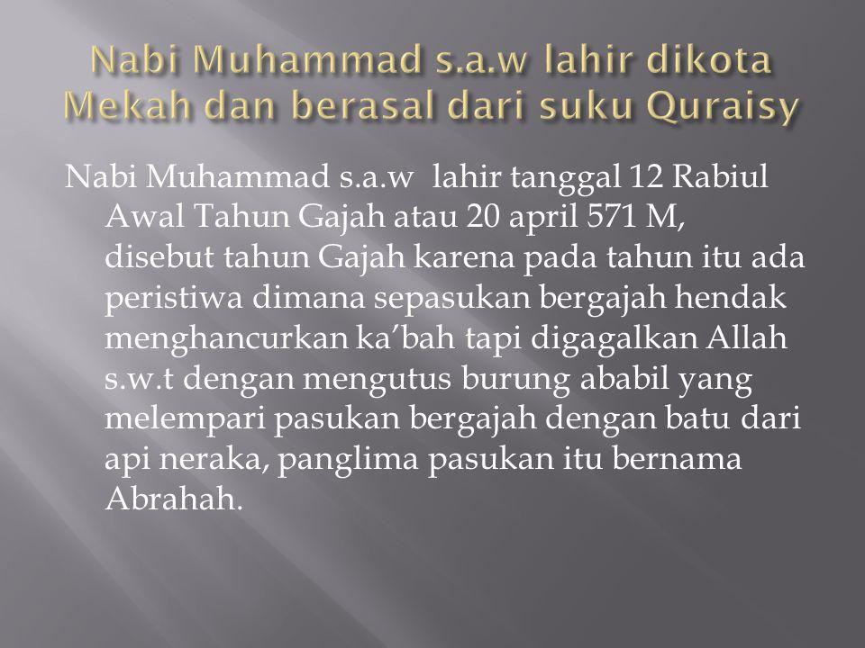 Nabi Muhammad s.a.w lahir dikota Mekah dan berasal dari suku Quraisy