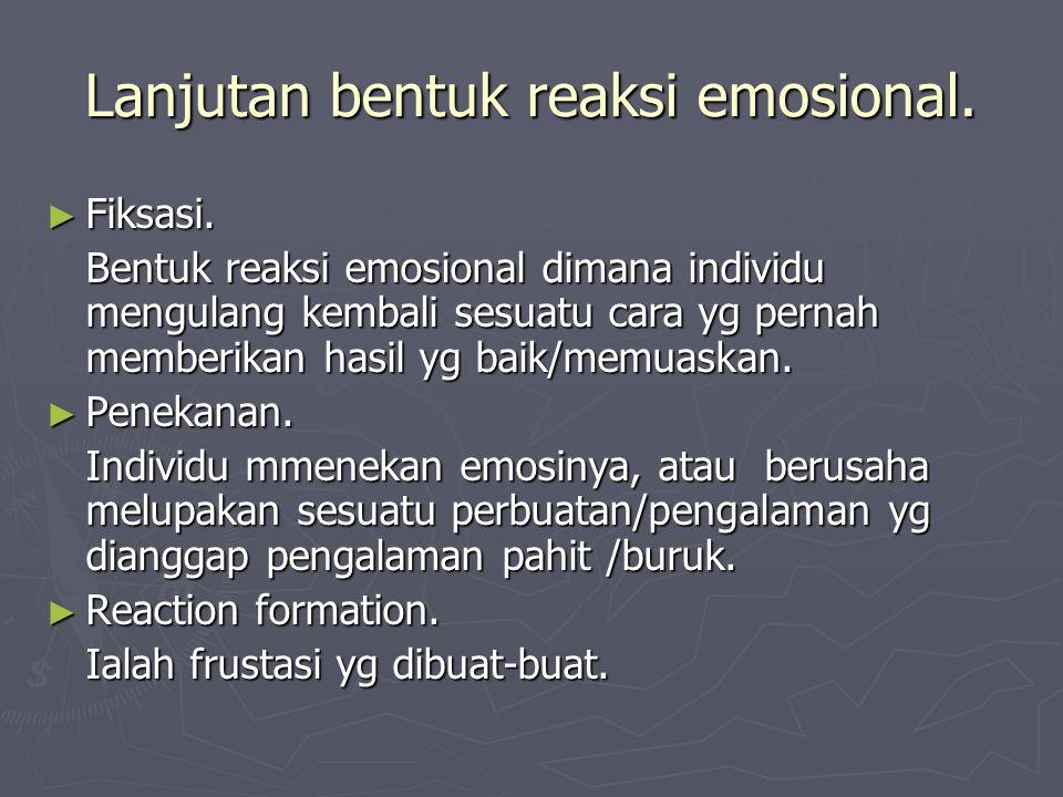 Lanjutan bentuk reaksi emosional.