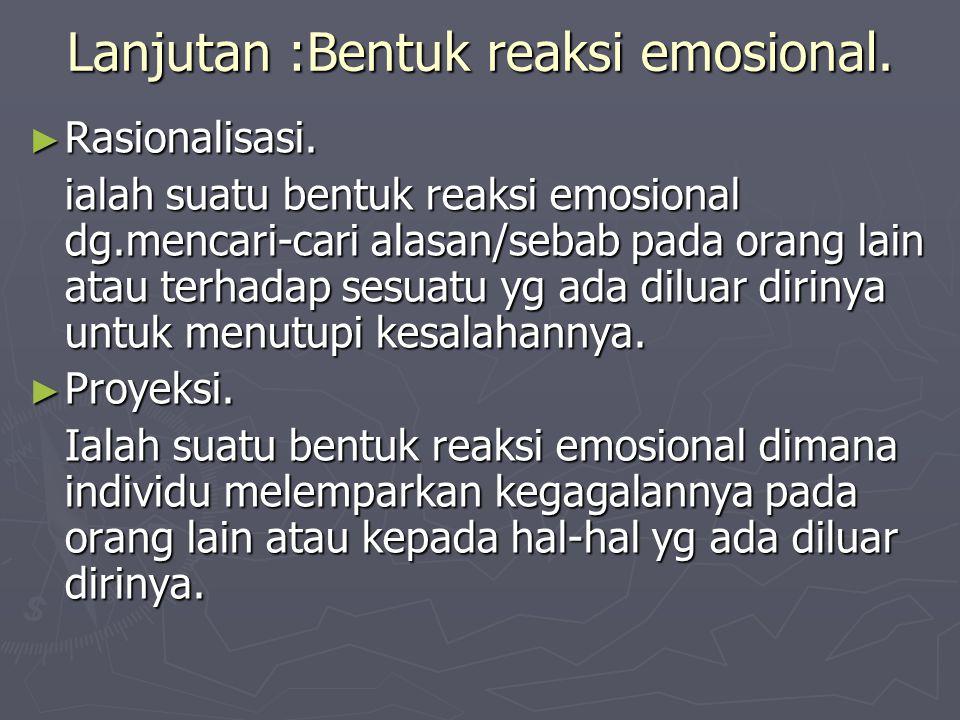 Lanjutan :Bentuk reaksi emosional.