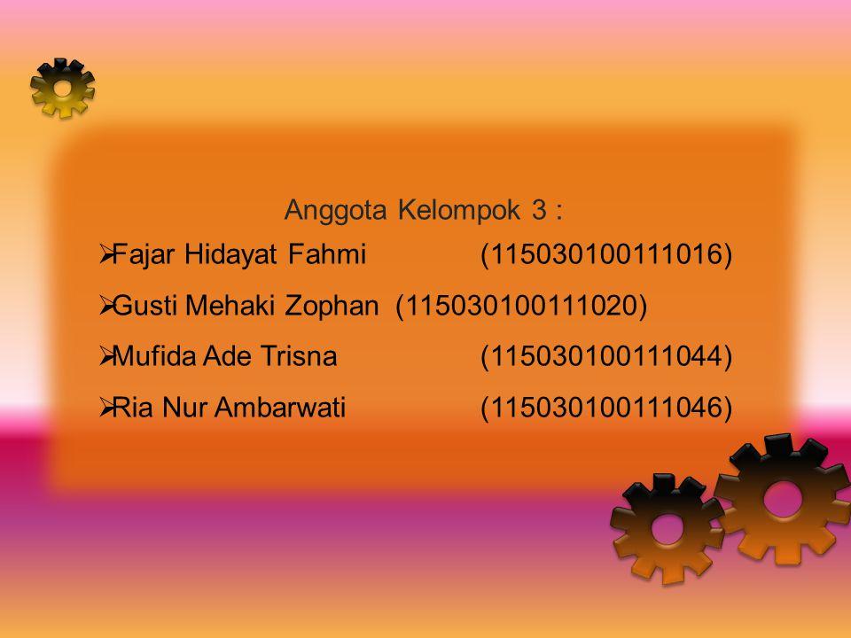Anggota Kelompok 3 : Fajar Hidayat Fahmi (115030100111016) Gusti Mehaki Zophan (115030100111020) Mufida Ade Trisna (115030100111044)