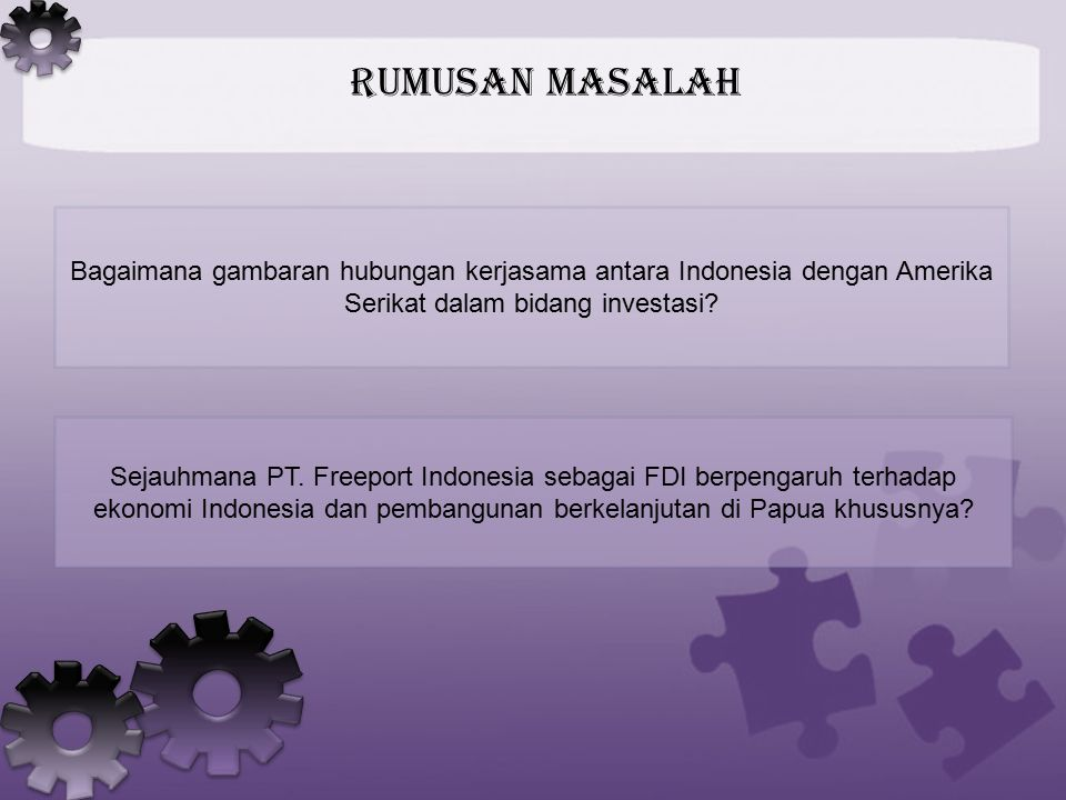 Rumusan Masalah Bagaimana gambaran hubungan kerjasama antara Indonesia dengan Amerika Serikat dalam bidang investasi