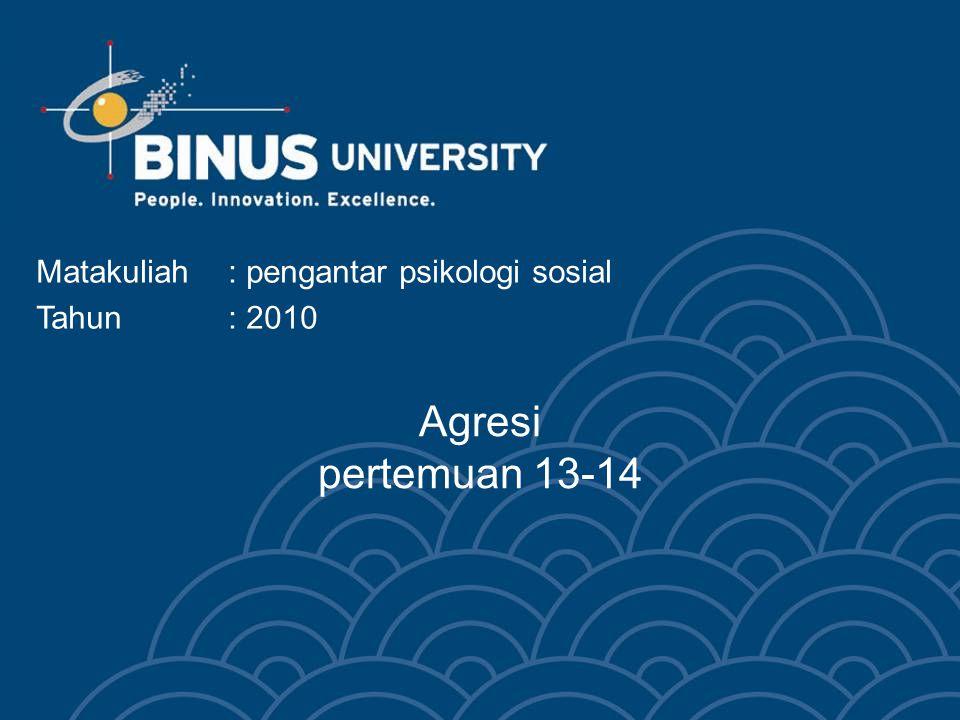 Agresi pertemuan 13-14 Matakuliah : pengantar psikologi sosial