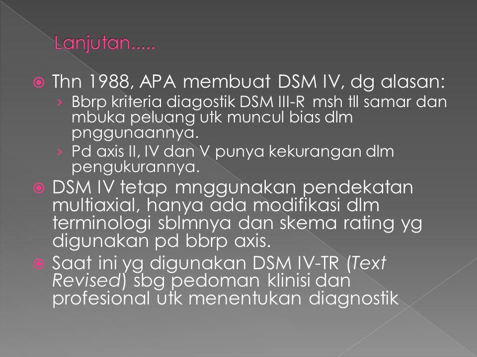 Thn 1988, APA membuat DSM IV, dg alasan: