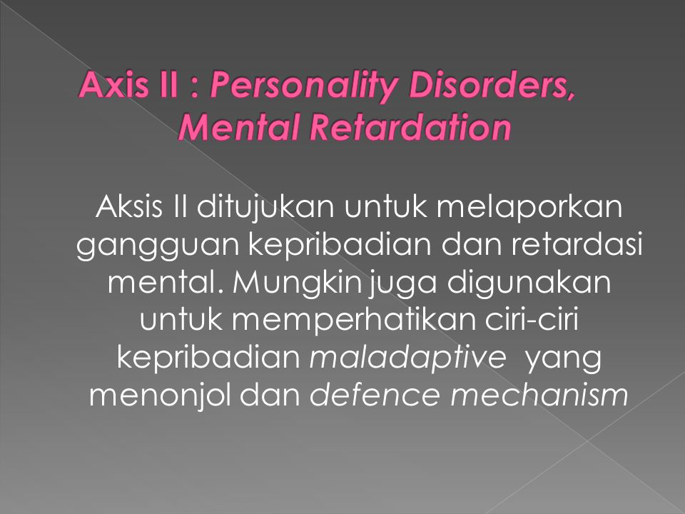 Axis II : Personality Disorders, Mental Retardation