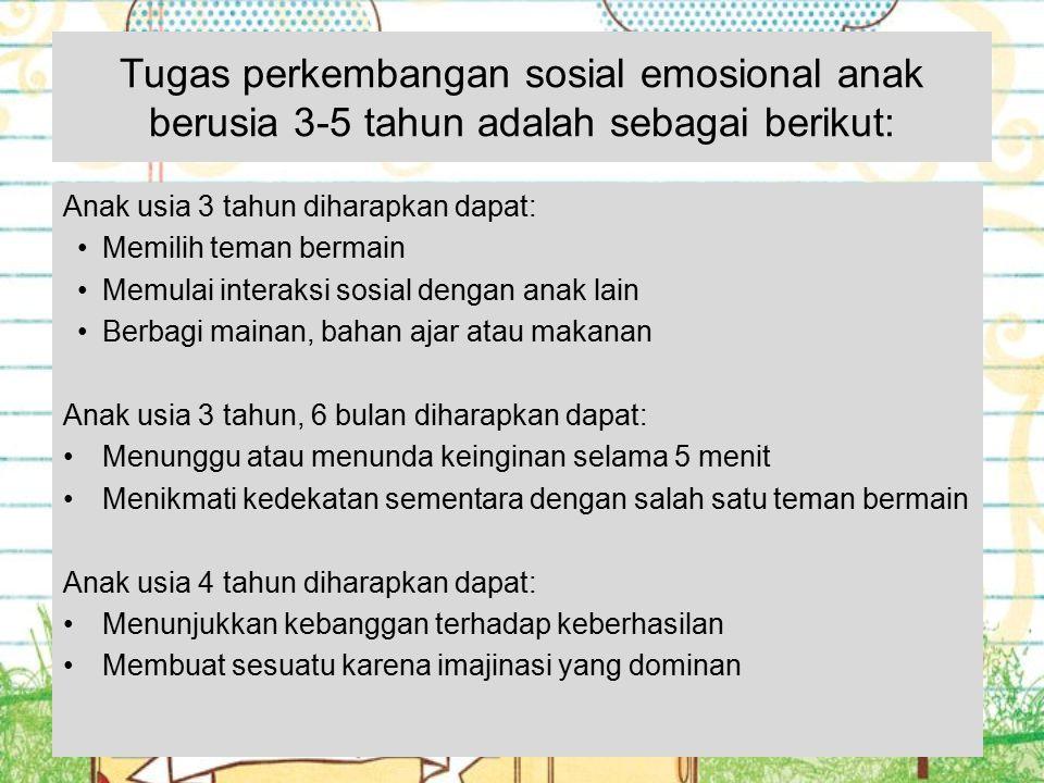 Tugas perkembangan sosial emosional anak berusia 3-5 tahun adalah sebagai berikut: