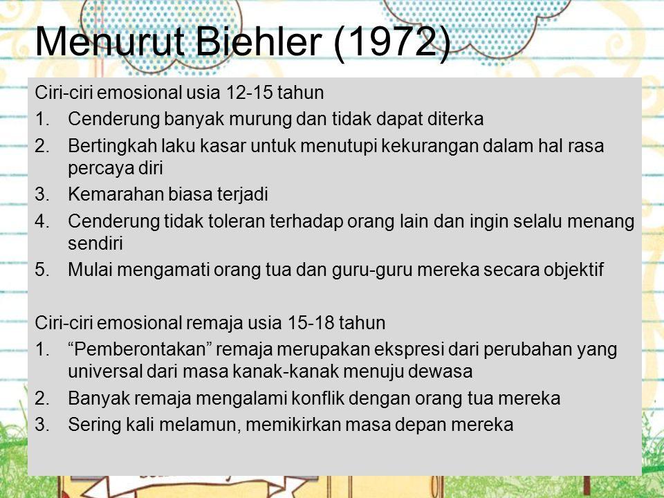 Menurut Biehler (1972) Ciri-ciri emosional usia 12-15 tahun