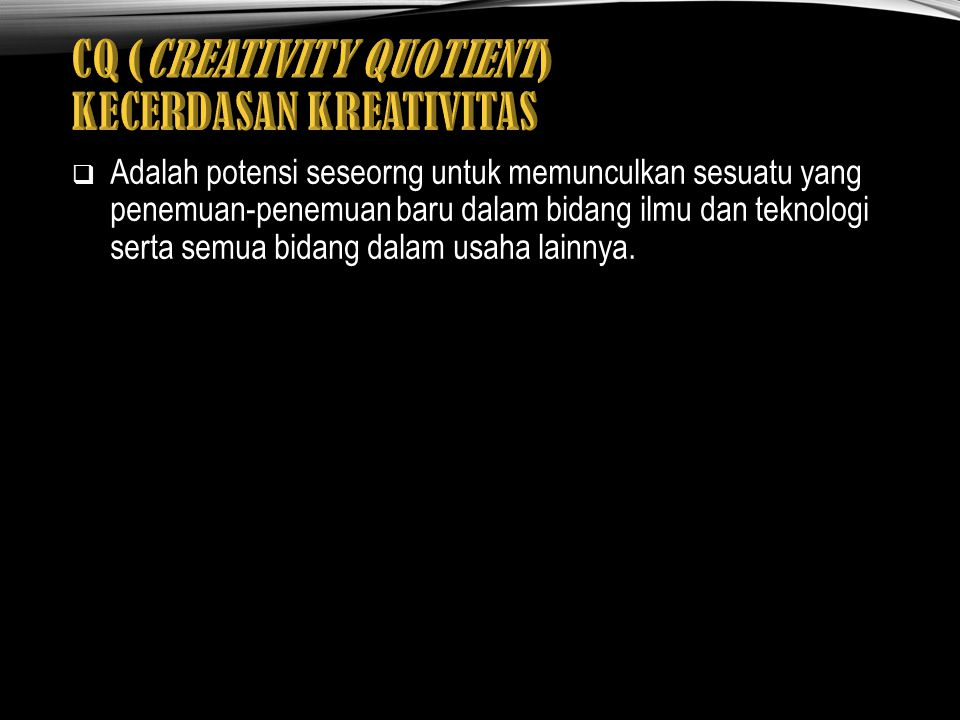 CQ (CREATIVITY QUOTIENT) KECERDASAN KREATIVITAS
