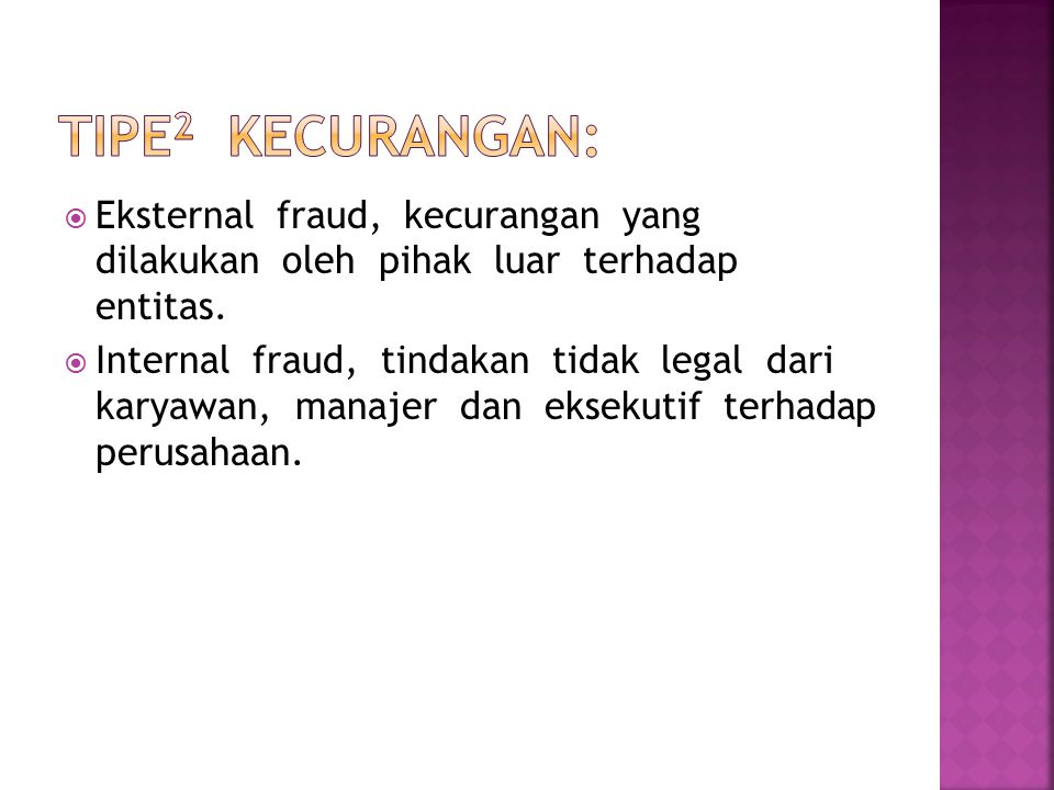Tipe2 Kecurangan: Eksternal fraud, kecurangan yang dilakukan oleh pihak luar terhadap entitas.