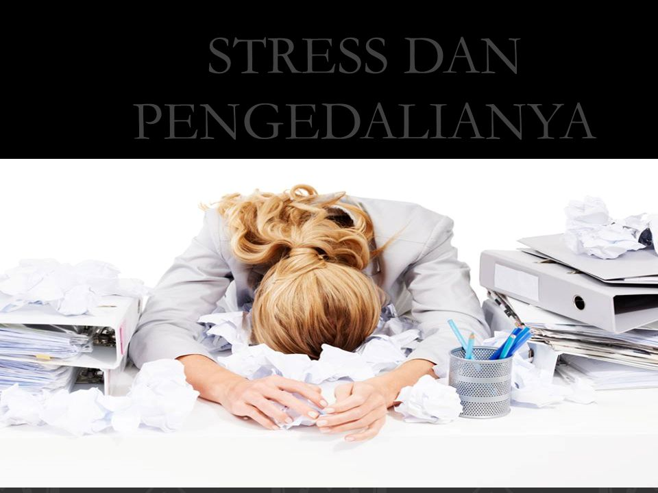 STRESS DAN PENGEDALIANYA