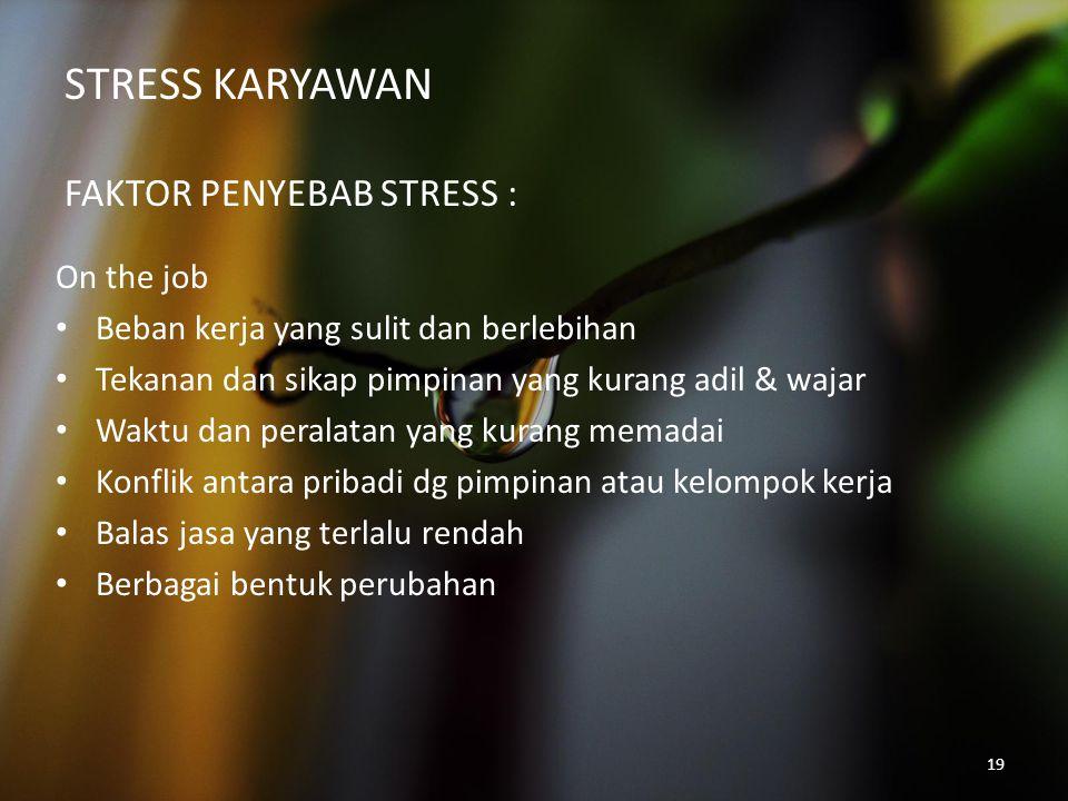 STRESS KARYAWAN FAKTOR PENYEBAB STRESS :