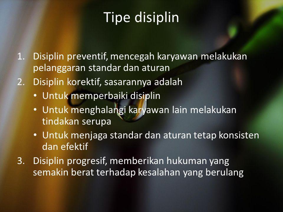 Tipe disiplin Disiplin preventif, mencegah karyawan melakukan pelanggaran standar dan aturan. Disiplin korektif, sasarannya adalah.