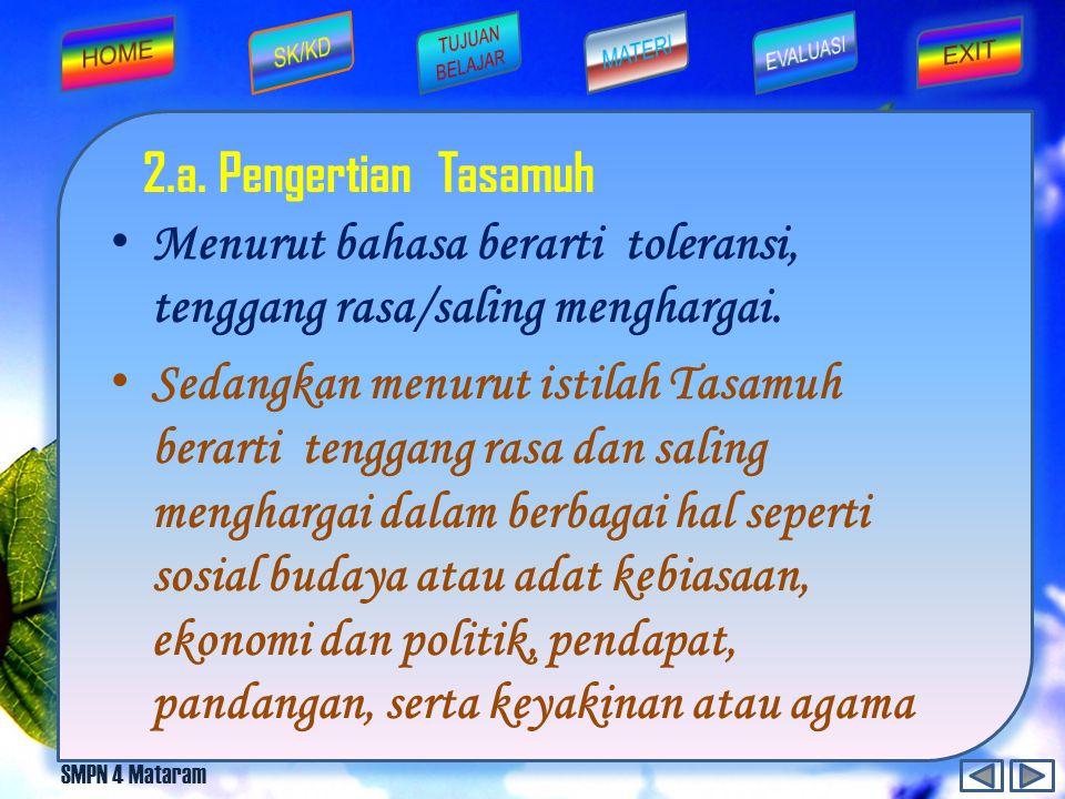 2.a. Pengertian Tasamuh Menurut bahasa berarti toleransi, tenggang rasa/saling menghargai.