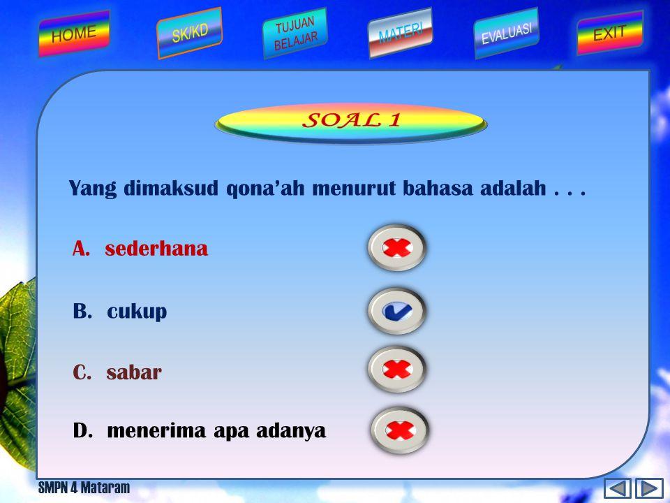 SOAL 1 Yang dimaksud qona'ah menurut bahasa adalah . . . A. sederhana