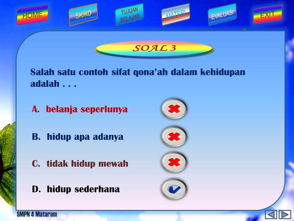 SOAL 3 Salah satu contoh sifat qona'ah dalam kehidupan adalah . . .