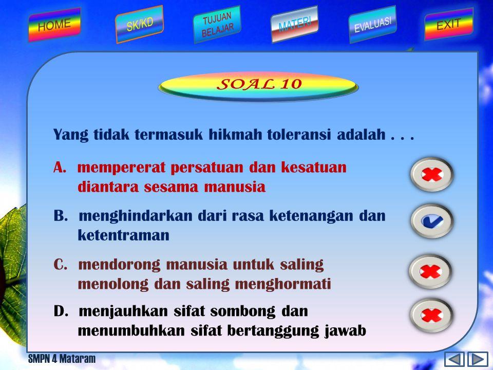 SOAL 10 Yang tidak termasuk hikmah toleransi adalah . . .