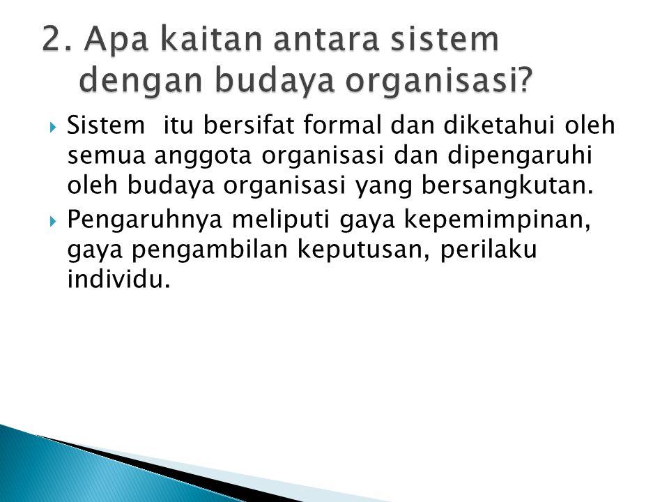2. Apa kaitan antara sistem dengan budaya organisasi