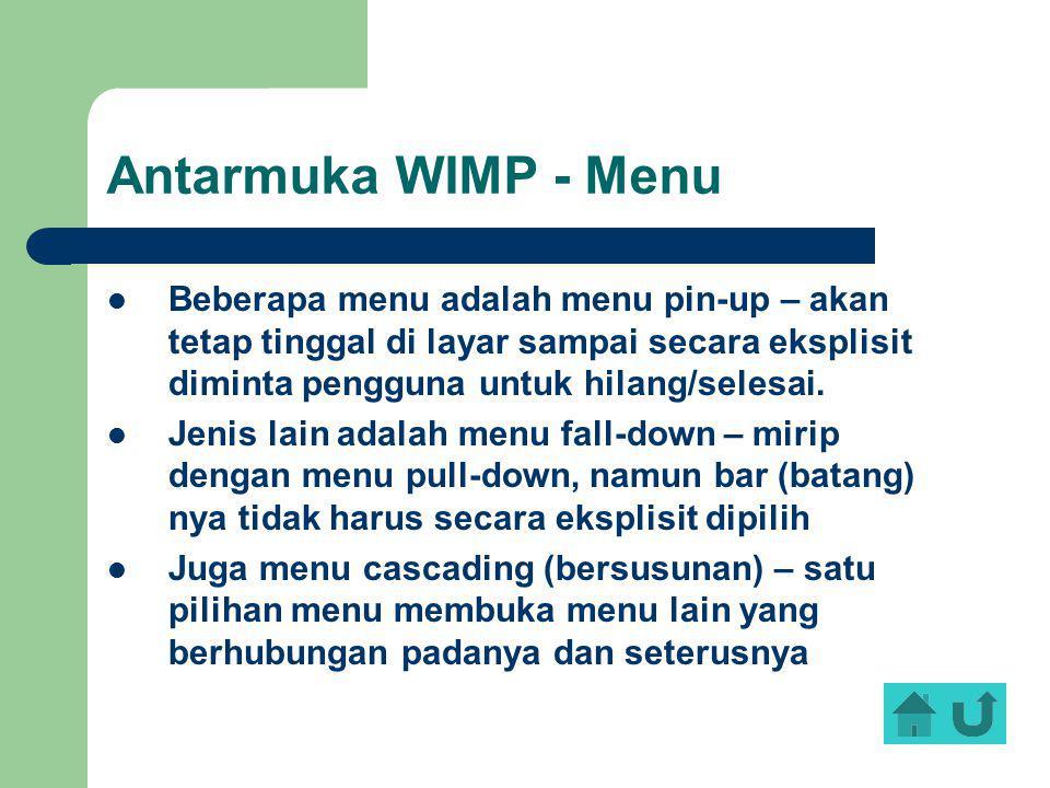 Antarmuka WIMP - Menu Beberapa menu adalah menu pin-up – akan tetap tinggal di layar sampai secara eksplisit diminta pengguna untuk hilang/selesai.