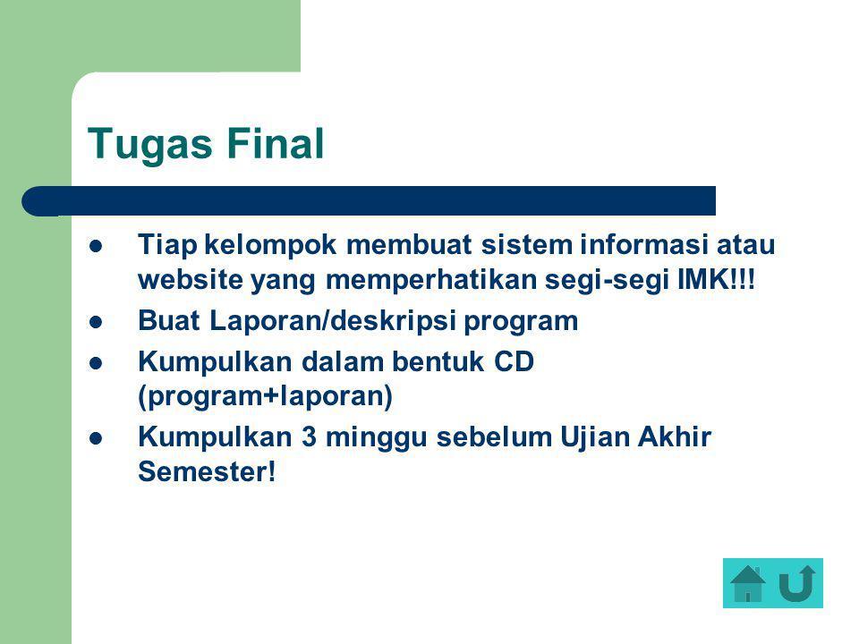 Tugas Final Tiap kelompok membuat sistem informasi atau website yang memperhatikan segi-segi IMK!!!