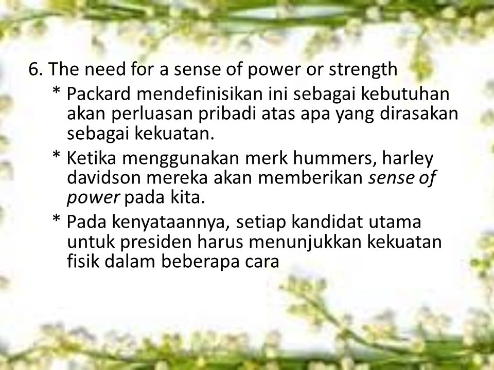6. The need for a sense of power or strength