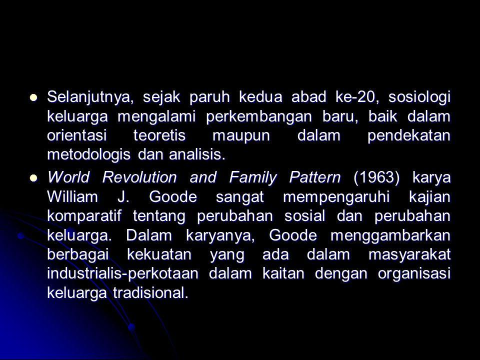Selanjutnya, sejak paruh kedua abad ke-20, sosiologi keluarga mengalami perkembangan baru, baik dalam orientasi teoretis maupun dalam pendekatan metodologis dan analisis.