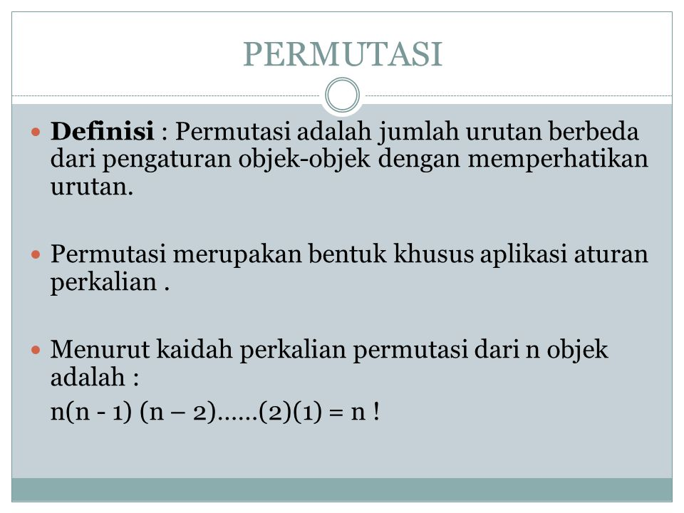 PERMUTASI Definisi : Permutasi adalah jumlah urutan berbeda dari pengaturan objek-objek dengan memperhatikan urutan.