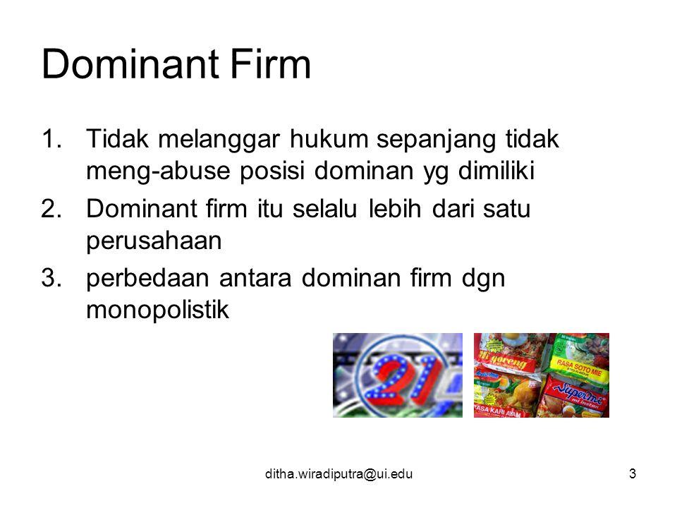 Dominant Firm Tidak melanggar hukum sepanjang tidak meng-abuse posisi dominan yg dimiliki. Dominant firm itu selalu lebih dari satu perusahaan.