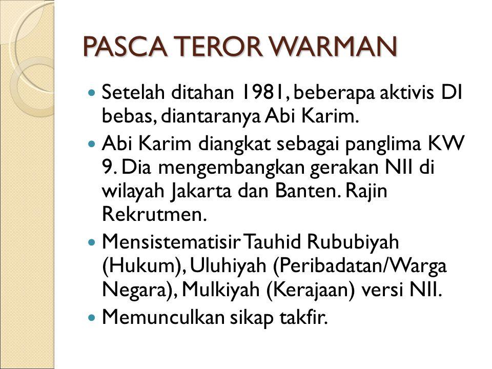 PASCA TEROR WARMAN Setelah ditahan 1981, beberapa aktivis DI bebas, diantaranya Abi Karim.