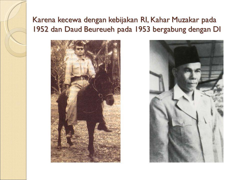 Karena kecewa dengan kebijakan RI, Kahar Muzakar pada 1952 dan Daud Beureueh pada 1953 bergabung dengan DI
