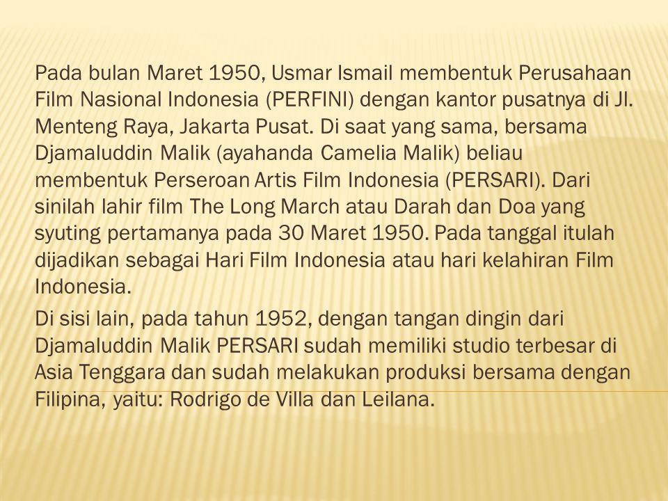 Pada bulan Maret 1950, Usmar Ismail membentuk Perusahaan Film Nasional Indonesia (PERFINI) dengan kantor pusatnya di Jl. Menteng Raya, Jakarta Pusat. Di saat yang sama, bersama Djamaluddin Malik (ayahanda Camelia Malik) beliau membentuk Perseroan Artis Film Indonesia (PERSARI). Dari sinilah lahir film The Long March atau Darah dan Doa yang syuting pertamanya pada 30 Maret 1950. Pada tanggal itulah dijadikan sebagai Hari Film Indonesia atau hari kelahiran Film Indonesia.