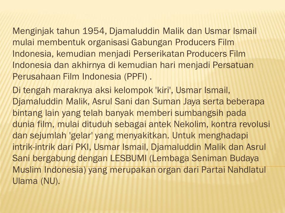 Menginjak tahun 1954, Djamaluddin Malik dan Usmar Ismail mulai membentuk organisasi Gabungan Producers Film Indonesia, kemudian menjadi Perserikatan Producers Film Indonesia dan akhirnya di kemudian hari menjadi Persatuan Perusahaan Film Indonesia (PPFI) .