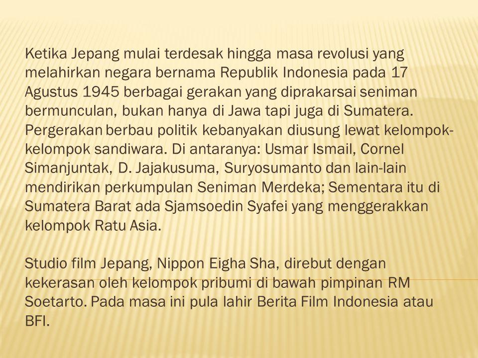Ketika Jepang mulai terdesak hingga masa revolusi yang melahirkan negara bernama Republik Indonesia pada 17 Agustus 1945 berbagai gerakan yang diprakarsai seniman bermunculan, bukan hanya di Jawa tapi juga di Sumatera.