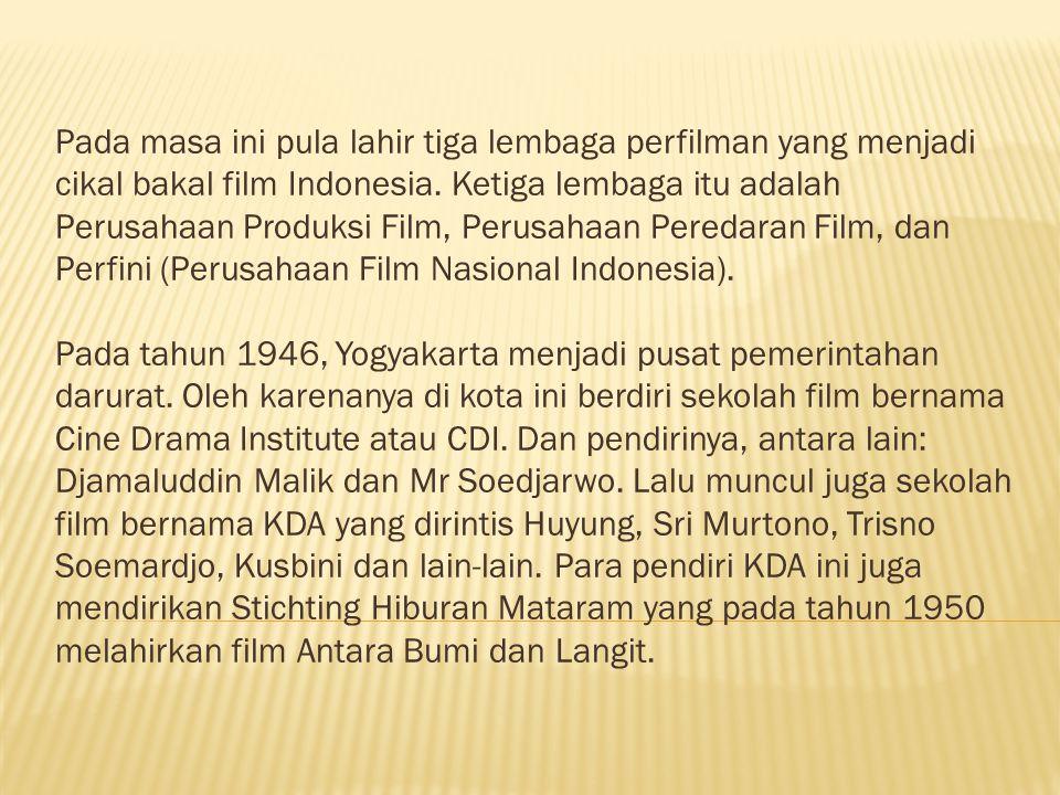 Pada masa ini pula lahir tiga lembaga perfilman yang menjadi cikal bakal film Indonesia.